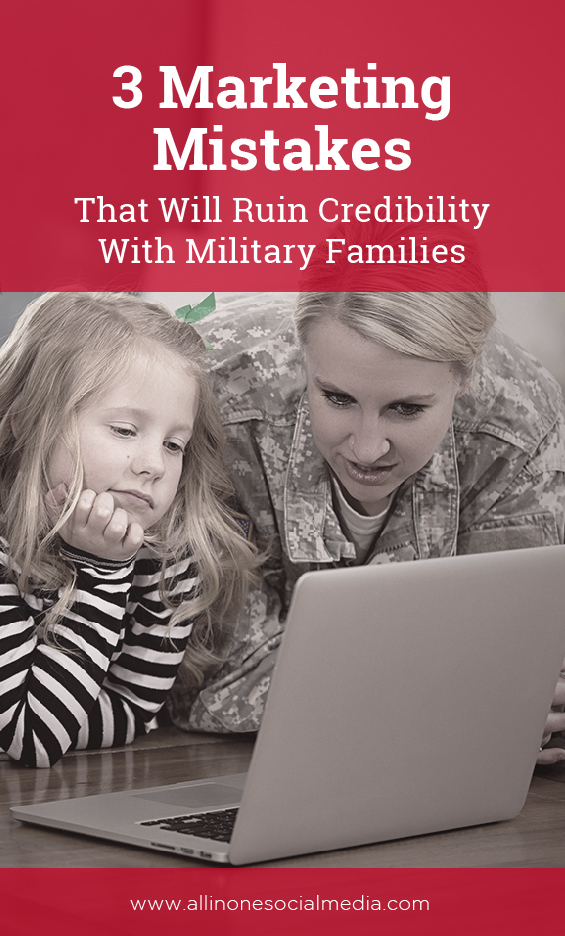 3 Marketing Mistakes That Will Ruin Credibility With Military Families.