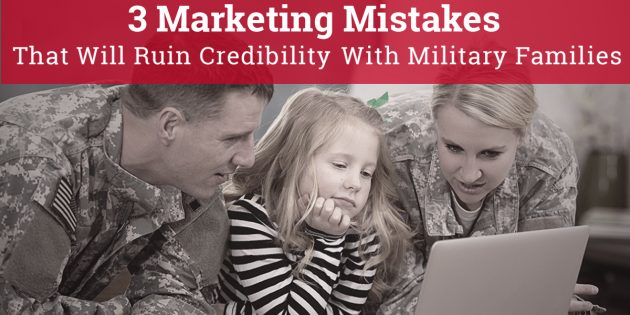 3 Marketing Mistakes That Will Ruin Credibility With Military Families - military marketing