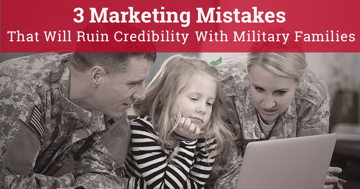 3 Military Marketing Mistakes That Will Ruin Credibility With Military Families