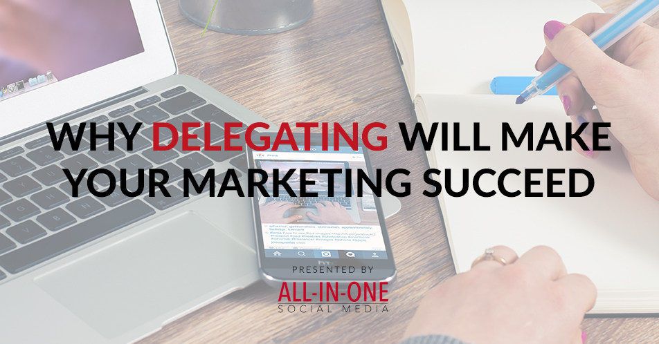 Why delegating will make your marketing succeed