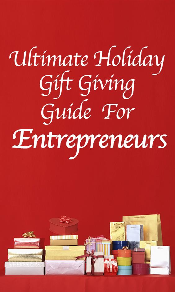 Ultimate Holiday Gift Giving Guide For Entrepreneurs