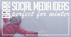 Brrr! Social Media Ideas Perfect for Winter