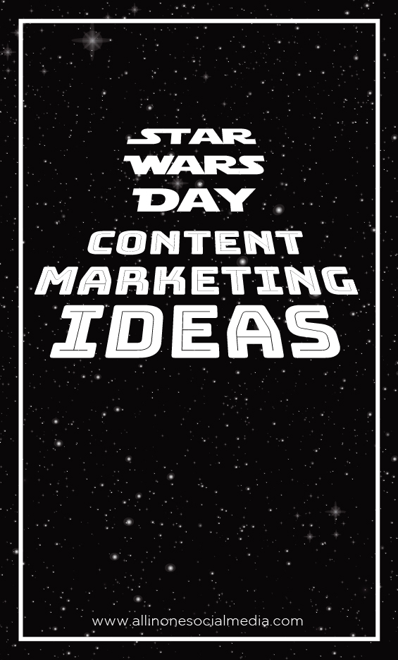 star wars day content marketing