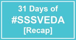 31 Days of #SSSVEDA [Recap]