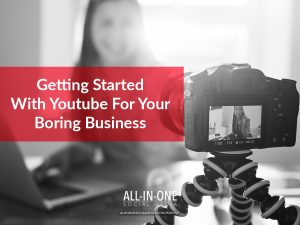 Getting Started With Youtube For Your Boring Business Podcast