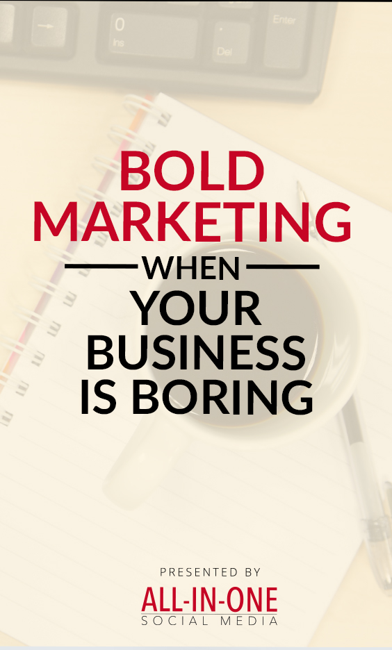 Bold Marketing When Your Business Is Boring Podcast