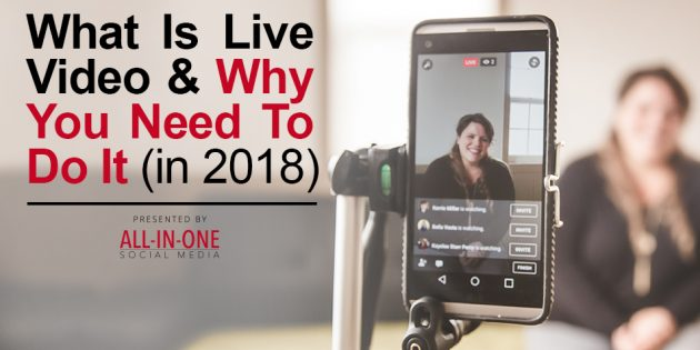What Is Live Video & Why You Need To Do It (in 2018)
