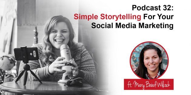 Podcast 32 - Simple Storytelling For Your Social Media Marketing