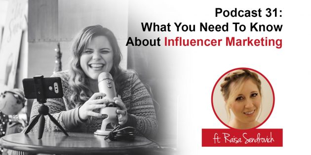Podcast 31 - What You Need To Know About Influencer Marketing