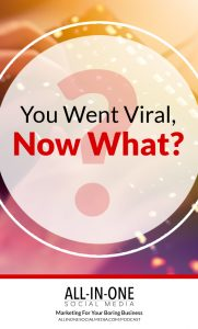 Podcast 36 - You Went Viral, Now What?