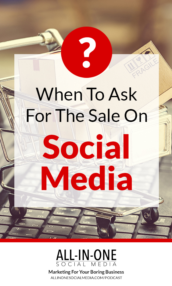 Podcast 34 - When To Ask For the Sale on Social Media