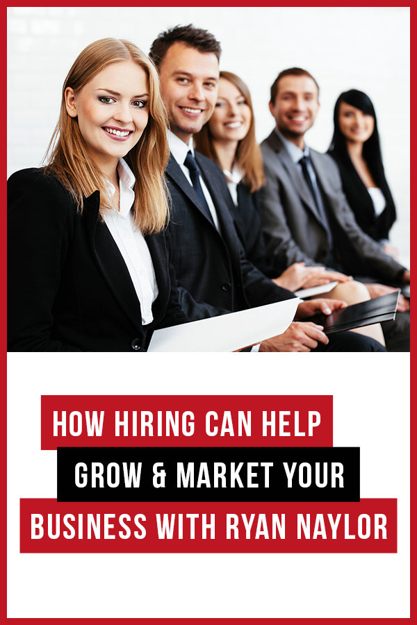 How hiring can help grow and market your business